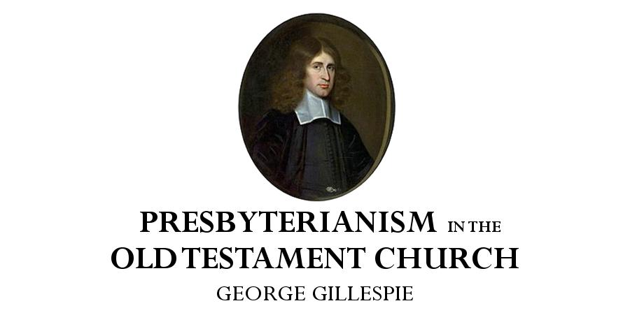 presbyterian old testament gillespie