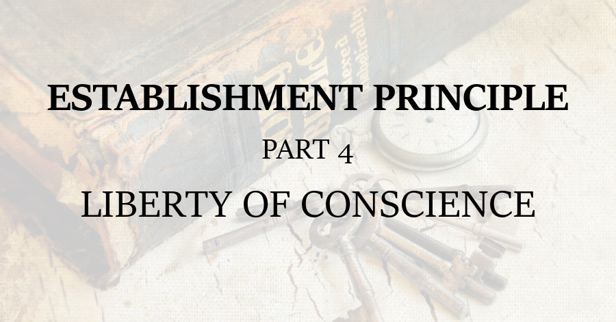 Establishment Principle 4 Liberty of Conscience