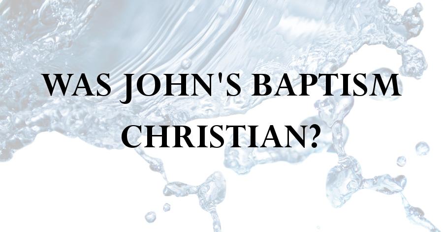 was johns baptism christian