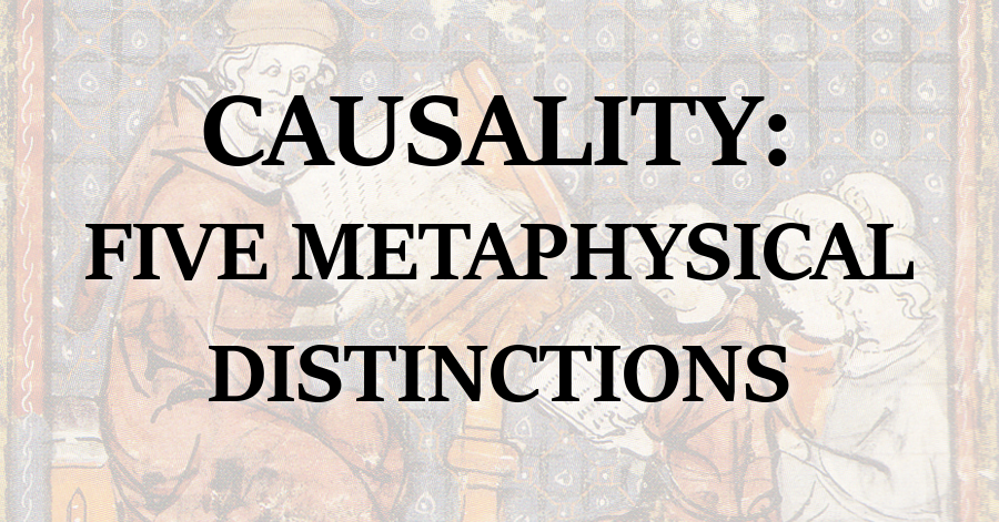 causality five metaphysical distinctions