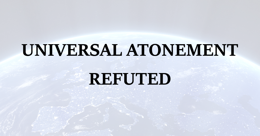 Universal Atonement Refuted