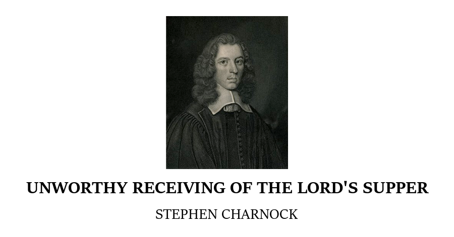 Unworthy Receiving Lords Supper Charnock