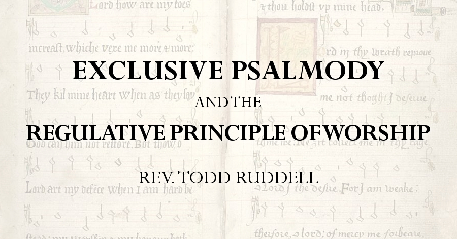 exclusive psalmody and the regulative principle of worship