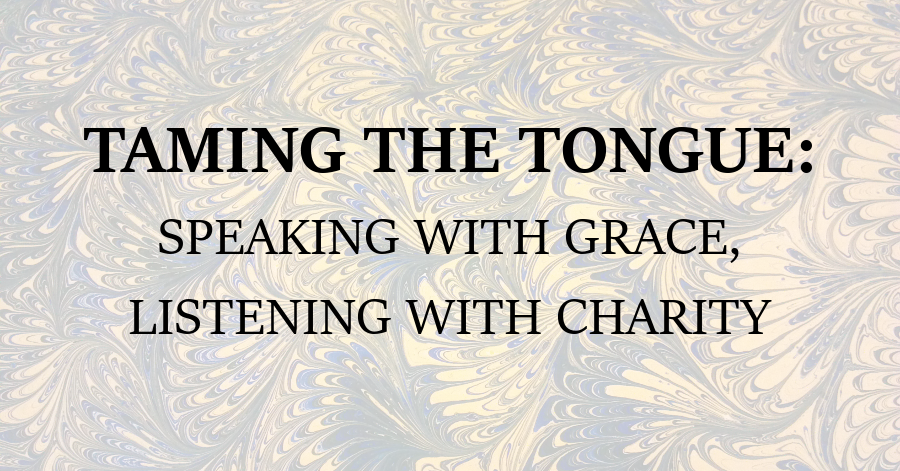 taming the tongue speaking with grace listening with charity