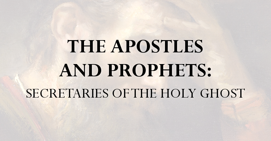 the apostles and prophets secretaries of the holy ghost