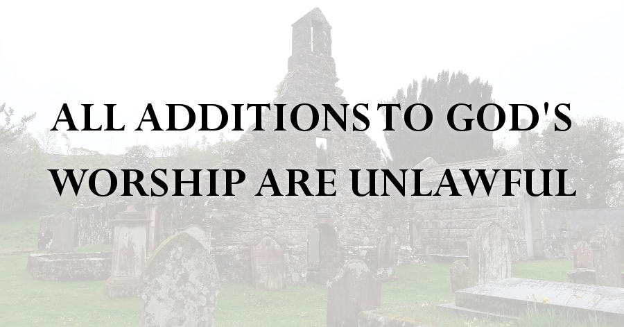 all_additions_to_gods_worship_are_unlawful