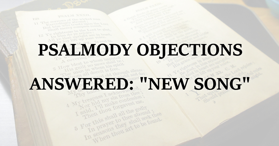"""Reformed Theology Psalmody Objections Answered: """"New Song""""  Calvinism"""