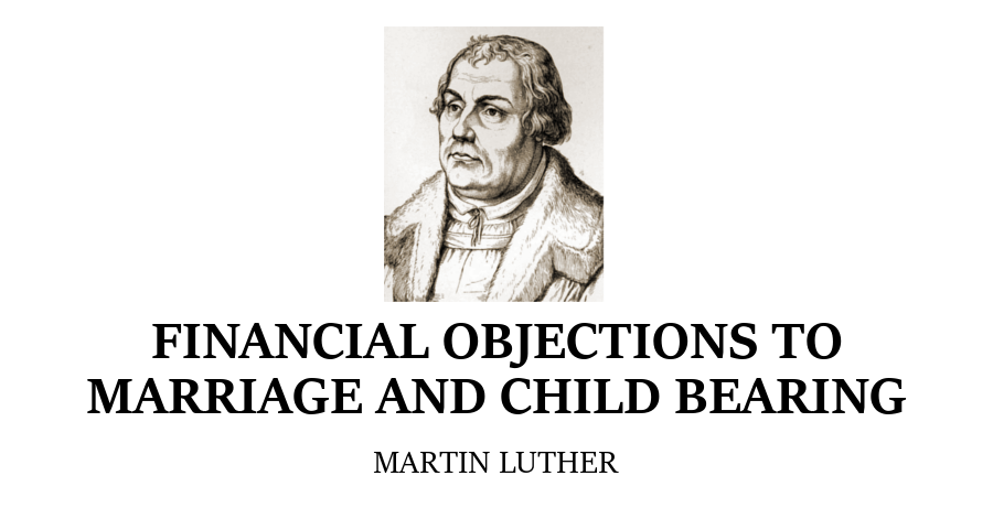financial-objections-to-marriage-and-child-bearing-martin-luther