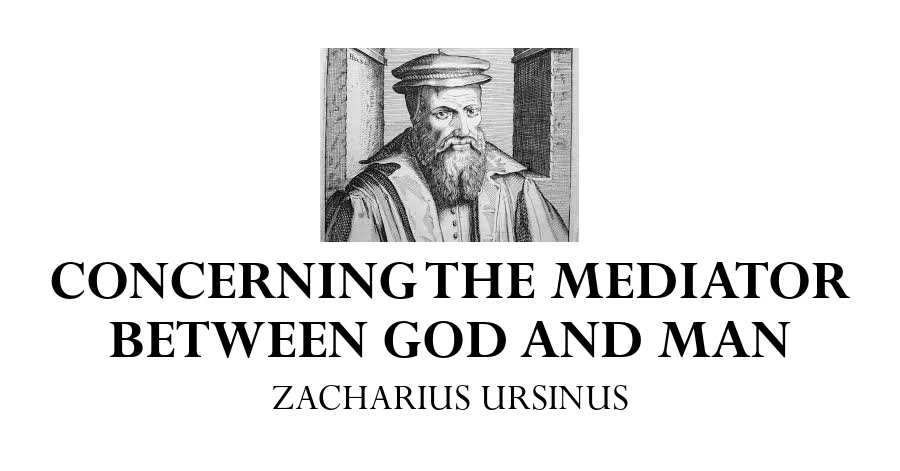 concerning-the-mediator-between-god-and-man-zacharius-ursinus
