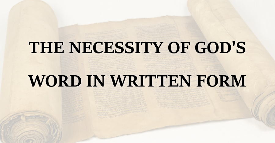 Necessity of Gods Word in Written Form