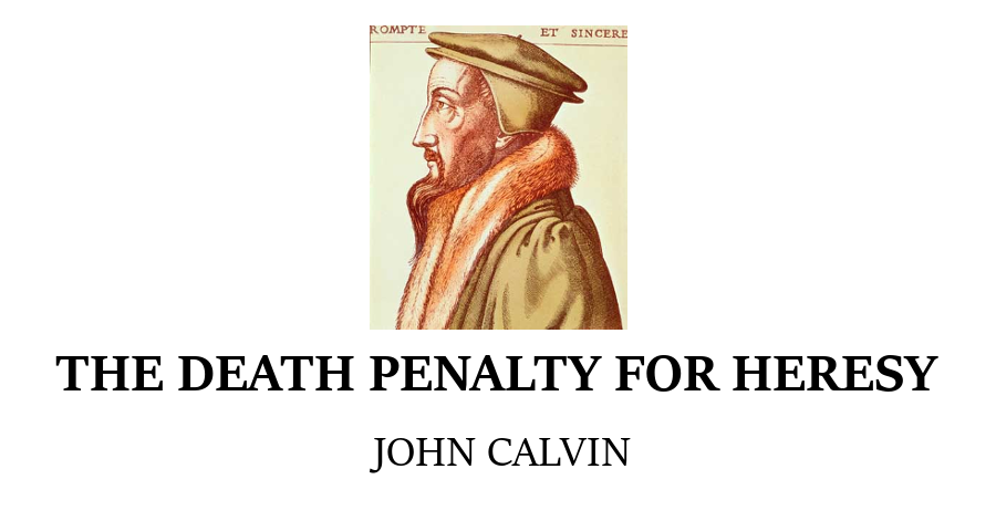 Death Penalty for Heresy John Calvin