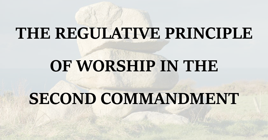 Regulative Principle of Worship Second Commandment