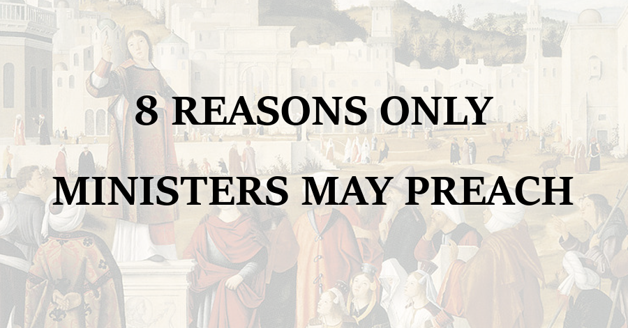 8 Reasons Only Ordained Ministers May Preach