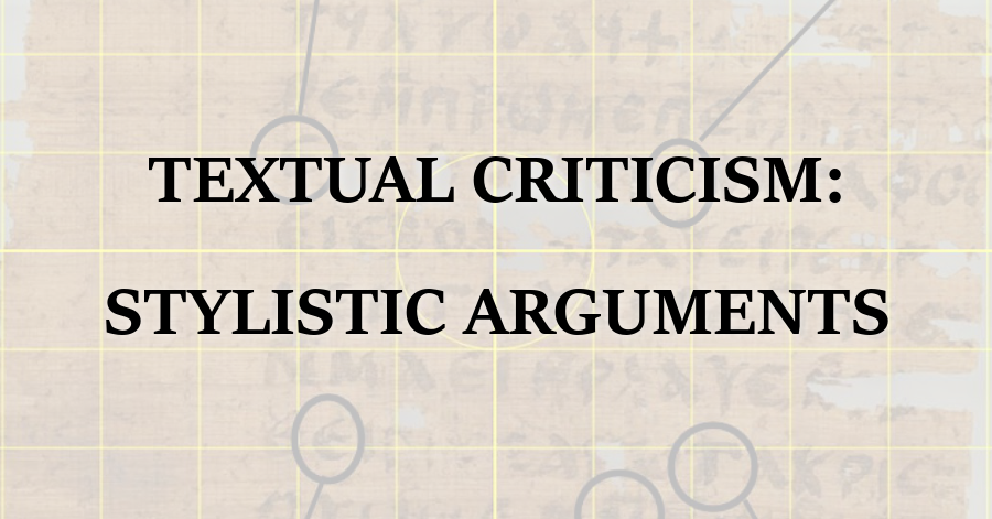 Textual Criticism Stylistic Arguments
