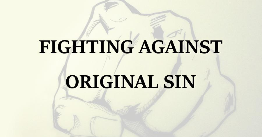 Fighting Against Original Sin