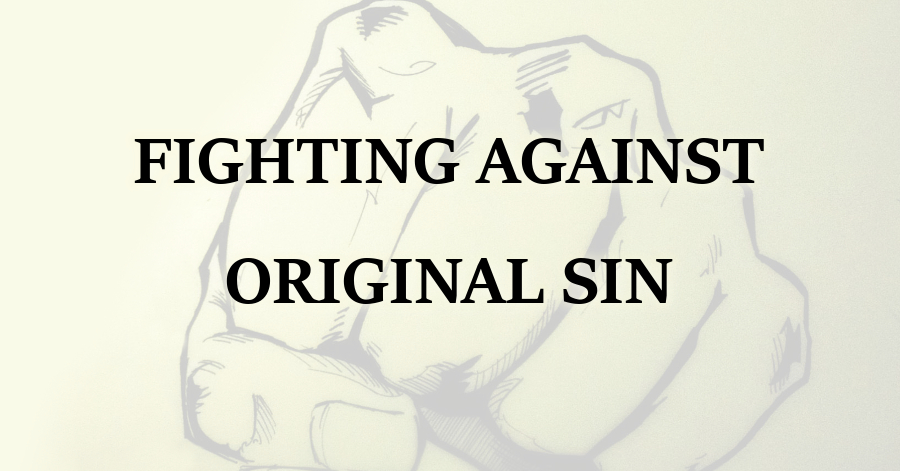 Fighting Against Original Sin