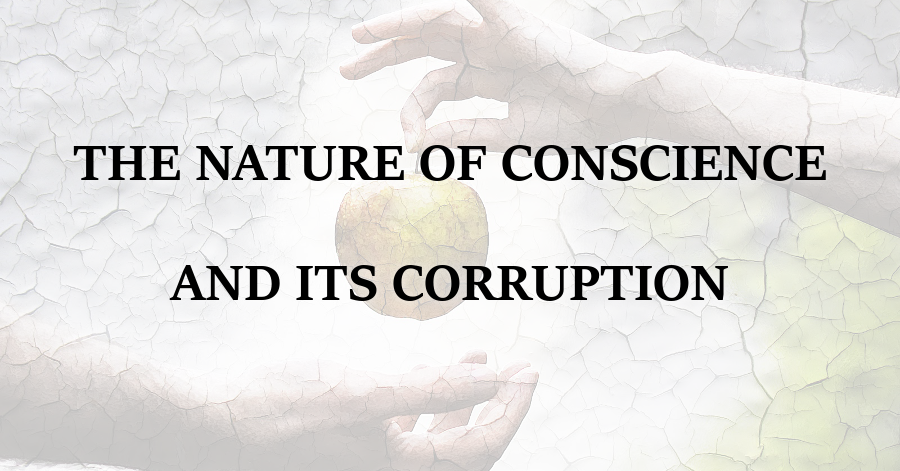 Nature of Conscience and its Corruption