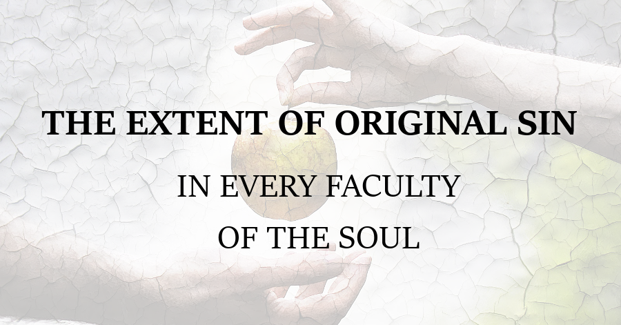 The Extent of Original Sin in Every Faculty of the Soul