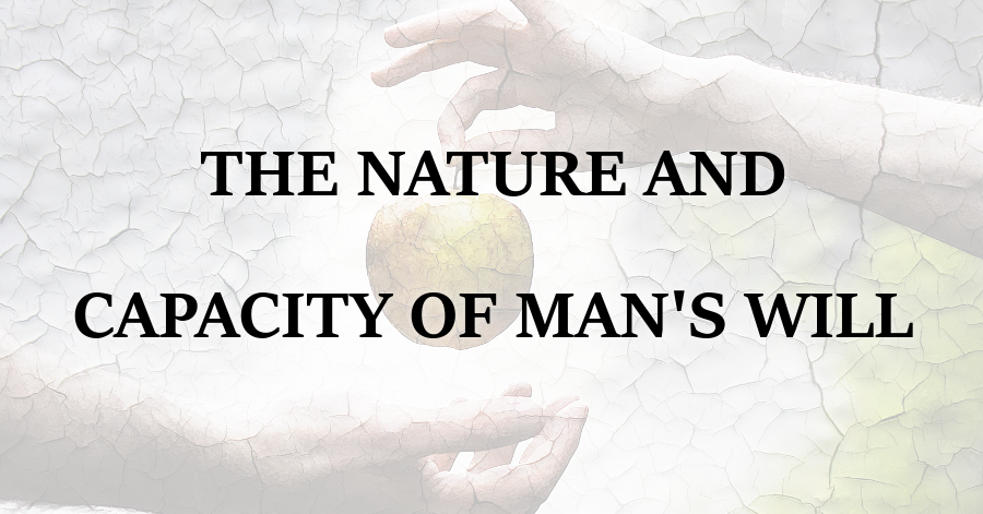 Nature and Capacity of Mans Will