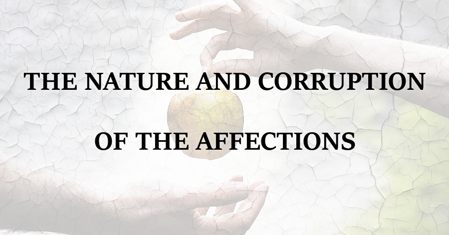 Nature and Corruption of the Affections