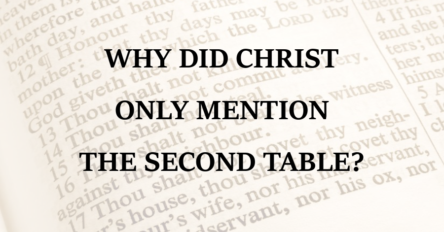 Why Did Christ Only Mention the Second Table of the Law to the Rich Young Ruler