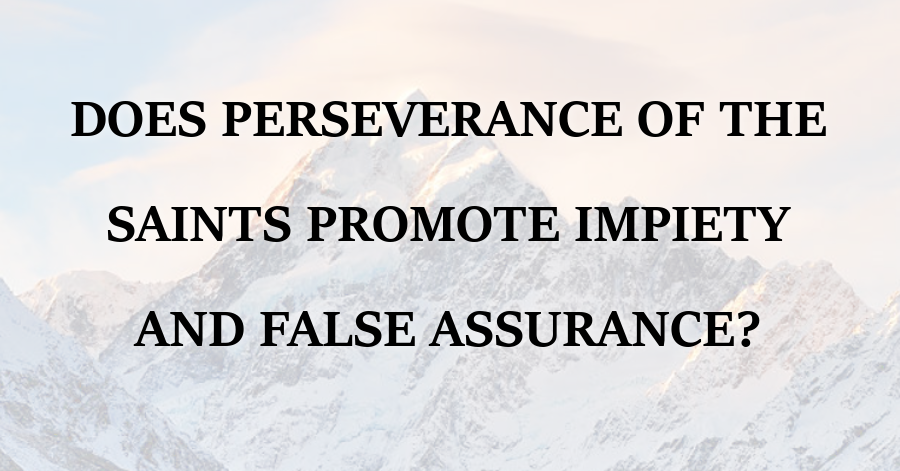 Perseverance of the Saints Impiety and False Assurance