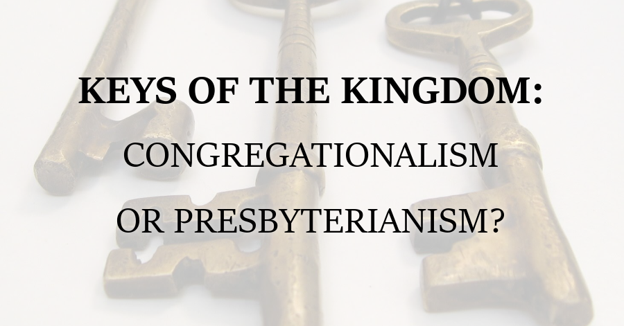 Keys of the Kingdom_Congregationalism or Presbyterianism