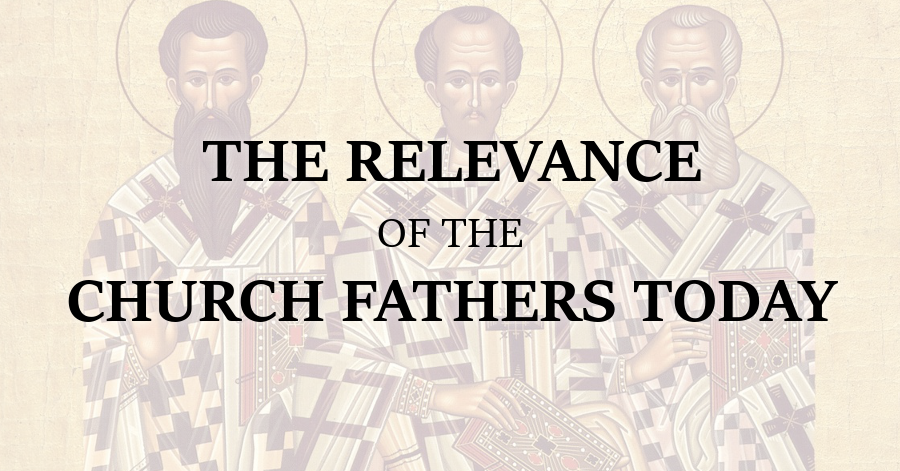 The Relevance of the Church Fathers Today