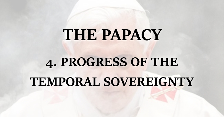 Papacy_Progress of the Temporal Sovereignty