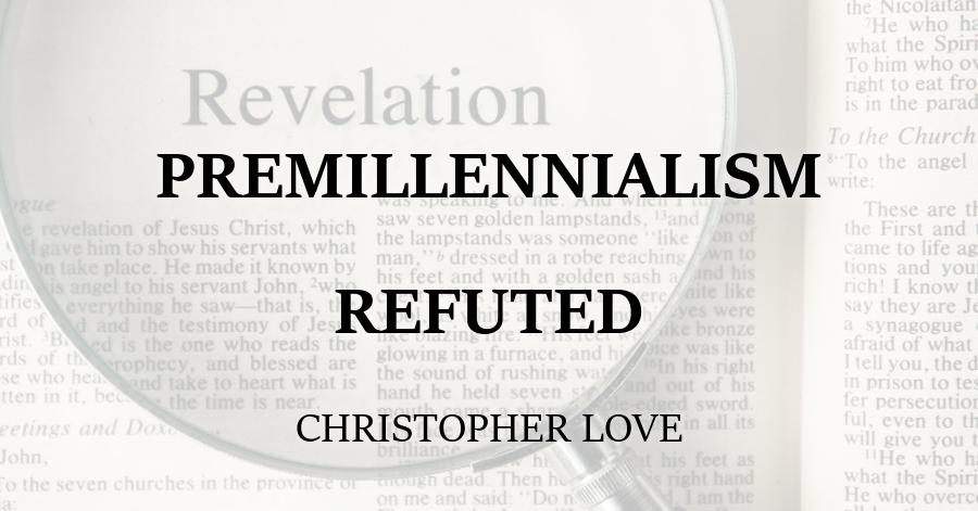 Premillennialism Refuted