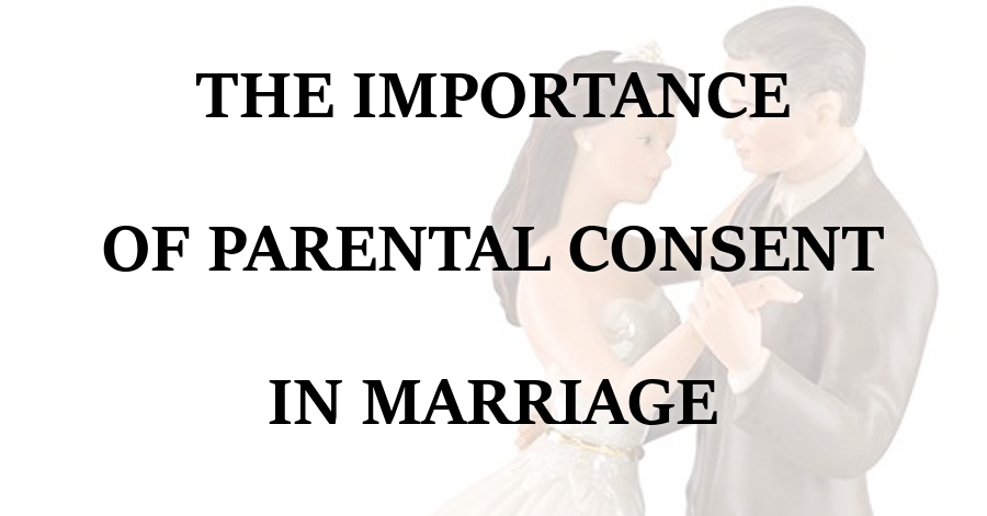 Importance of Parental Consent in Marriage
