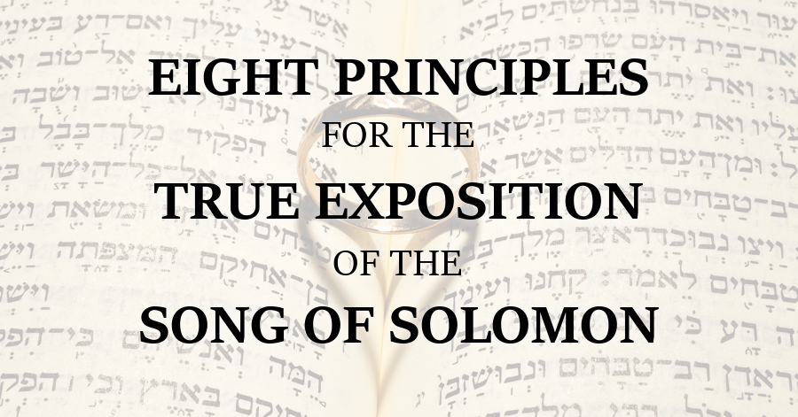 8 Principles for the True Exposition of the Song of Solomon