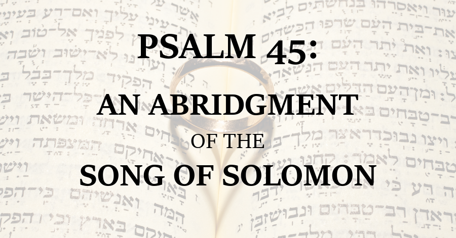 Psalm 45 - An Abridgment of the Song of Solomon