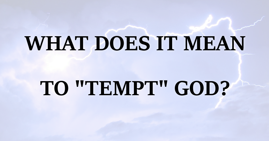 What Does It Mean To Tempt God