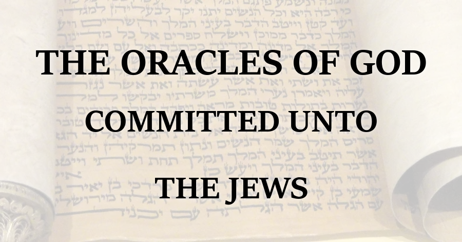 The Oracles of God Committed unto the Jews – Purely Presbyterian