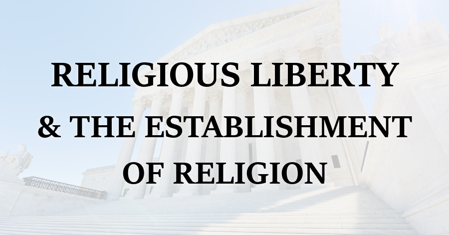 Religious Liberty and the Establishment of Religion
