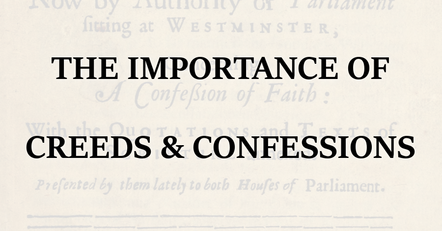 Importance of Creeds and Confessions